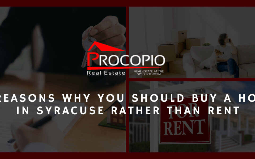 4 Reasons Why You Should Buy a Home in Syracuse Rather Than Rent
