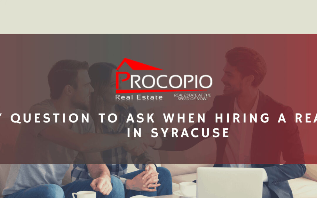 7 Question to Ask When Hiring a Realtor in Syracuse