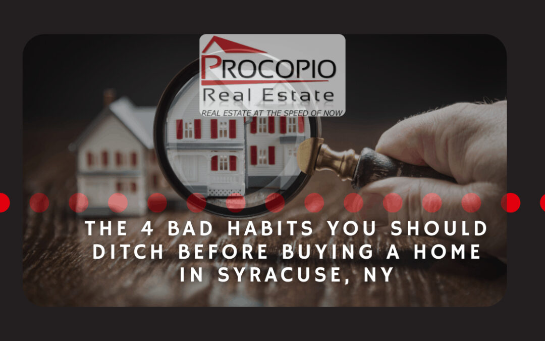 The 4 Bad Habits You Should Ditch Before Buying a Home in Syracuse, NY